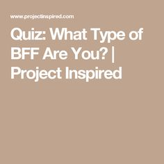 Quiz: What Type of BFF Are You? | Project Inspired