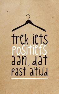 Trek iets positiefs aan, dat past altijd