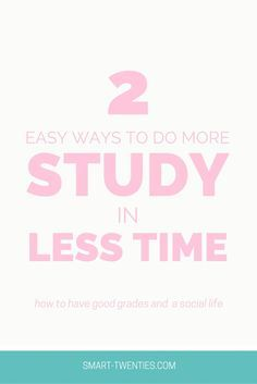 2 Easy Ways To Do More Study In Less Time   Smart Twenties