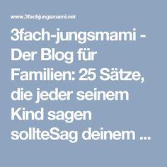 3fach-jungsmami - Der Blog für Familien: 25 Sätze, die jeder seinem Kind sagen sollteSag deinem Kind diese Sätze - sie werden sein Leben verändern und positiv beeinflussen.