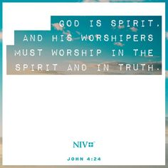 God is spirit, and his worshipers must worship in the Spirit and in truth. Best Bible Verses, Niv Bible, Faith Bible, Bible Scriptures, Christ Quotes, Wisdom Quotes, Bible Quotes, Qoutes, Spiritual Encouragement