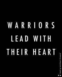 Warriors Lead With Their Heart -Remember when the mind tries to draw you into the old story Warriors lead with their Heart. Heal the past to create the rise of the Spiritual Warrior inside of you. Head up and Heart forward Quotes For Him, Great Quotes, Quotes To Live By, Me Quotes, Motivational Quotes, Inspirational Quotes, Golf Quotes, Short Quotes, Encouragement