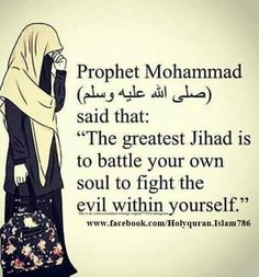 Prophet Mohamed ( صلي الله عليه وسلم ) said that : the greatest jihad is to battle your own soul to fight the evil within yourself Prophet Muhammad Quotes, Hadith Quotes, Muslim Quotes, Quran Quotes, Religious Quotes, Islam Hadith, Allah Islam, Islam Muslim, Islam Quran