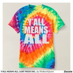 Y'ALL MEANS ALL. LGBT PRIDE SHIRT. SHIRT. Y'ALL MEANS ALL. GAY PRIDE SHIRT. LESBIAN PRIDE SHIRT. TRANS PRIDE SHIRT. RAINBOW TIE DYE. END HB2. GAY CIVIL RIGHTS. GAY MARRIAGE. EQUAL RIGHTS FOR LGBT. GAY SOUTHERNER. YALL. CHARLOTTE NC GAY PRIDE. RALEIGH. GREENSBORO. ASHEVILLE. PRIDE PARADE. END HOMOPHOBIA. END TRANSPHOBIA. GAY PRIDE SHIRT. PROTEST SHIRT. REPEAL THE BATHROOM BILL. SOUTHERN GAY BOYS. CHARLOTTE NC PRIDE PARADE CALENDAR. Y'ALL MEANS ALL. I SUPPORT THE GAY COMMUNITY.