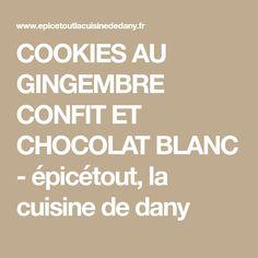 COOKIES AU GINGEMBRE CONFIT ET CHOCOLAT BLANC - épicétout, la cuisine de dany