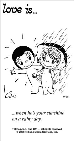love is... when he's your sunshine on a rainy day...