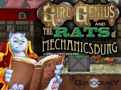 Girl Genius and the Rats of Mechanicsburg by Stephen Beeman, via Kickstarter.  An iOS and Android game of physics and action in the steampunk world of Girl Genius®!
