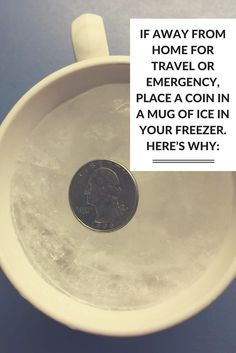 If away from home for travel or emergency, place a coin in a mug of ice in your freezer. Here's why