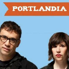Portlandia.  I could live there. I love this show!