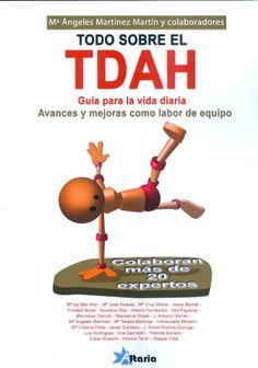 Todo sobre el TDAH : guía para la vida diaria, avances y mejoras como labor de equipo / coordinadora: Mª Ángeles Martínez Martín ; [autores] María del Mar Aller García ... [et al.]