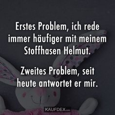 Erstes Problem, ich rede immer häufiger First problem, I talk more often with my stuffed rabbit Helm Humor, Better Life, Cringe, Spelling, Life Is Good, Haha, Comedy, Best Friends, Jokes
