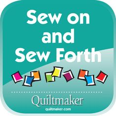 Sew On and Sew Forth: Quilty Quotes are free from Quiltmaker to use and enjoy. See them all here: http://www.quiltmaker.com/columns/quilty_quotes.html