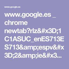 www.google.es _ chrome newtab?rlz=1C1ASUC_enES713ES713&espv=2&ie=UTF-8
