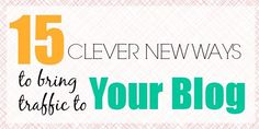 15 Clever New Ways to Bring Traffic to Your Blog
