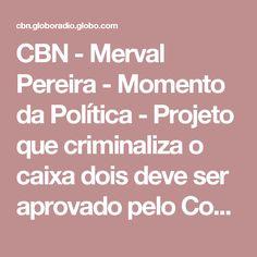 CBN - Merval Pereira - Momento da Política - Projeto que criminaliza o caixa dois deve ser aprovado pelo Congresso