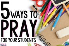 5 Ways Teachers Can Pray for Students - Bonnie Kathryn