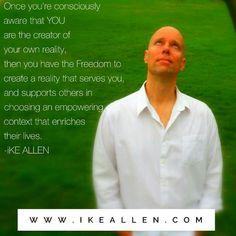 Enlightenment Wisdom from iKE ALLEN.  www.iKEALLEN.com  #ikeallen #enlightened #enlighten #enlightenment #everydayenlightenment #enlightenmentvillage #happy #empowerment #mikedooley #byronkatie #oprah #joevitale