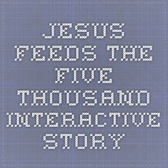 Jesus feeds the five thousand - interactive story