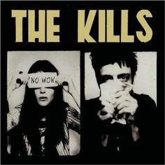 The Kills...listening to them over and over ... <3