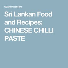 Sri Lankan Food and Recipes: CHINESE CHILLI PASTE