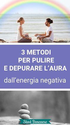 Come pulire l'aura dalle energie negative New Age, Yin Yang, Reiki, Chakra, Feel Good, Healthy Life, Wellness, Yoga, Feelings