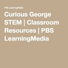 Curious George STEM   Classroom Resources   PBS LearningMedia
