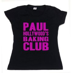 Paul Hollywood Womens Blk Baking Club Tee  Price : £15.00 http://paul-hollywood-official.hostedbywebstore.co.uk/Paul-Hollywood-Womens-Baking-Club/dp/B00I3NYFV6
