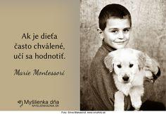 Ak je dieťa často chválené, učí sa hodnotiť.Marie Montessori