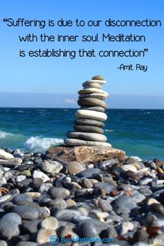 """Suffering is due to our disconnection with the inner soul. Meditation is establishing that connection."" Profound meditation quotes by Amit Ray and other teachers at https://bookretreats.com/blog/101-quotes-will-change-way-look-meditation"