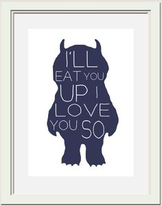 i'll eat you up i love you so ~ 'like' https://www.facebook.com/ParaskasPlace ~ Love this for B and Lu! ~ 'Where the Wild Things Are' ~ Printable I'll by OliveandBirch,