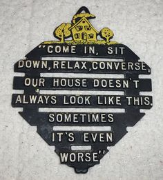 Come In Sit Down Relax Converse Our House Doesnt Always Look Like This Sometimes Its Worse Prayer Saying Kitchen Yellow Black Metal Trivet by BirdsVintageMedley on Etsy