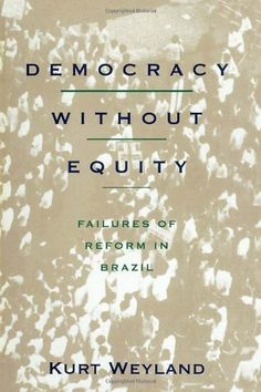Democracy without Equity: Failures of Reform in Brazil (Pitt Latin American Studies) by Kurt Weyland. Save 4 Off!. $24.97. Series - Pitt Latin American Studies. Publisher: University of Pittsburgh Press; 1 edition (May 15, 1996). Publication: May 15, 1996