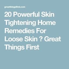 20 Powerful Skin Tightening Home Remedies For Loose Skin ⋆ Great Things First