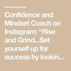 """Confidence and Mindset Coach on Instagram: """"Rise and Grind...Set yourself up for success by looking and feeling your best! 🖤💫 Do you look the way you want ~or how you think others…"""" Rise N Grind, Mindset, Thinking Of You, Confidence, My Life, Success, Feelings, Math, Instagram"""