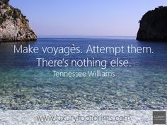 Make voyages. Attempt them. There's nothing else. - Tennessee Williams