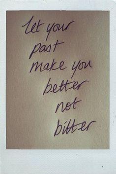 Be better not bitter.