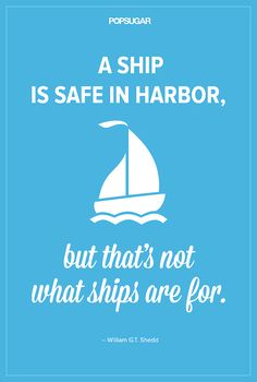 """Quote: """"A ship is safe in harbor, but that's not what ships are for."""" Lesson to learn: We can be safe and comfortable at home, but the point of life is to experience adventure and live it to the fullest."""