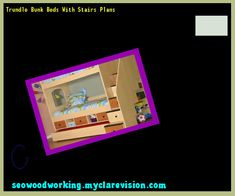 Trundle Bunk Beds With Stairs Plans 151957 - Woodworking Plans and Projects!