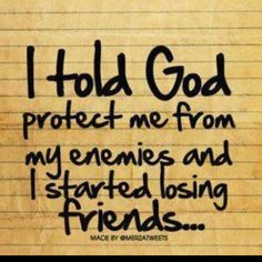 Powerful message. I'd rather have a thousand enemies than even one FAKE friend! Know your circle.