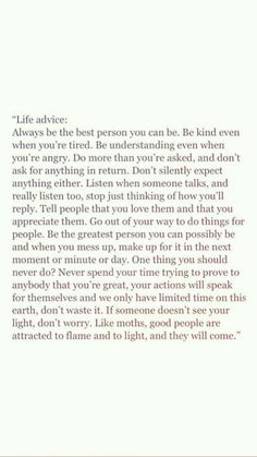 life advice: always be the best person you can be. be kind even when you're tired. be understanding even when you're angry. Motivacional Quotes, True Quotes, Words Quotes, Wise Words, Sayings, Humble Quotes, Stay Strong Quotes, Reminder Quotes, Poetry Quotes