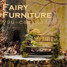 Fairy House: How to Make Amazing Fairy Furniture, Miniatures, and ...