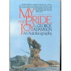 My Pride and Joy: An Autobiography by George Adamson www.loisaba.com
