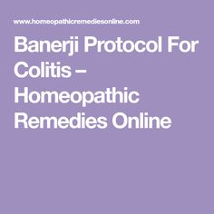 Banerji Protocol For Colitis – Homeopathic Remedies Online Hair Test, Homeopathic Remedies, Homeopathy, Pills, Georgia, The Cure, Conditioner, Nutrition, Sepia Homeopathy