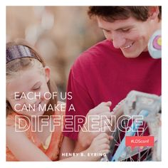Each of us can make a difference. —Henry B. Eyring