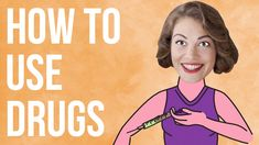 How to Use Drugs.  We're still only at the dawn of learning how to use drugs properly – knowing what drugs we need and when we should take them. We look forward to a brighter future for drug use.