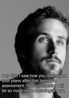 ryan gosling teacher meme   only because I hand in weekly data reflections, and so as soon as I ...