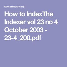How to IndexThe Indexer vol 23 no 4 October 2003 - October, Pdf