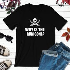 Pirate Shirts, Pirate Outfit, Why is the Rum Gone Boat Shirts, Pirate Shirts, Fishing Shirts, Couple Shirts, Family Shirts, My T Shirt, Shirt Shop, Graduation Shirts For Family, Screen Printing Shirts