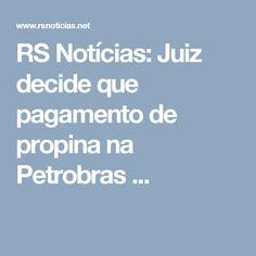 RS Notícias: Juiz decide que pagamento de propina na Petrobras ...