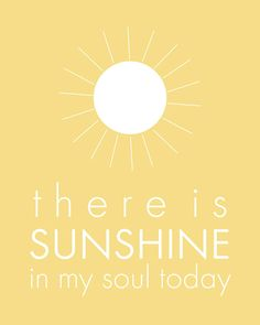 There is Sunshine in My Soul Today - 8x10 printable graphic art, yellow sun sunshine LDS art